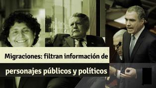 Todo sobre la filtración de información a personajes políticos y figuras públicas por personal de Migraciones