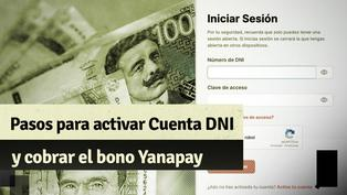 Cuenta DNI: sigue estos pasos para activarla y cobrar el Bono Yanapay de S/ 350