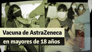 Vacuna AstraZeneca en mayores de 18 años: conoce todos los detalles de su aplicación